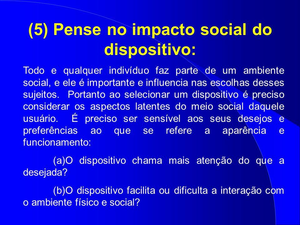 (5) Pense no impacto social do dispositivo: Todo e qualquer indivíduo faz parte de um ambiente social, e ele é importante e influencia nas escolhas de
