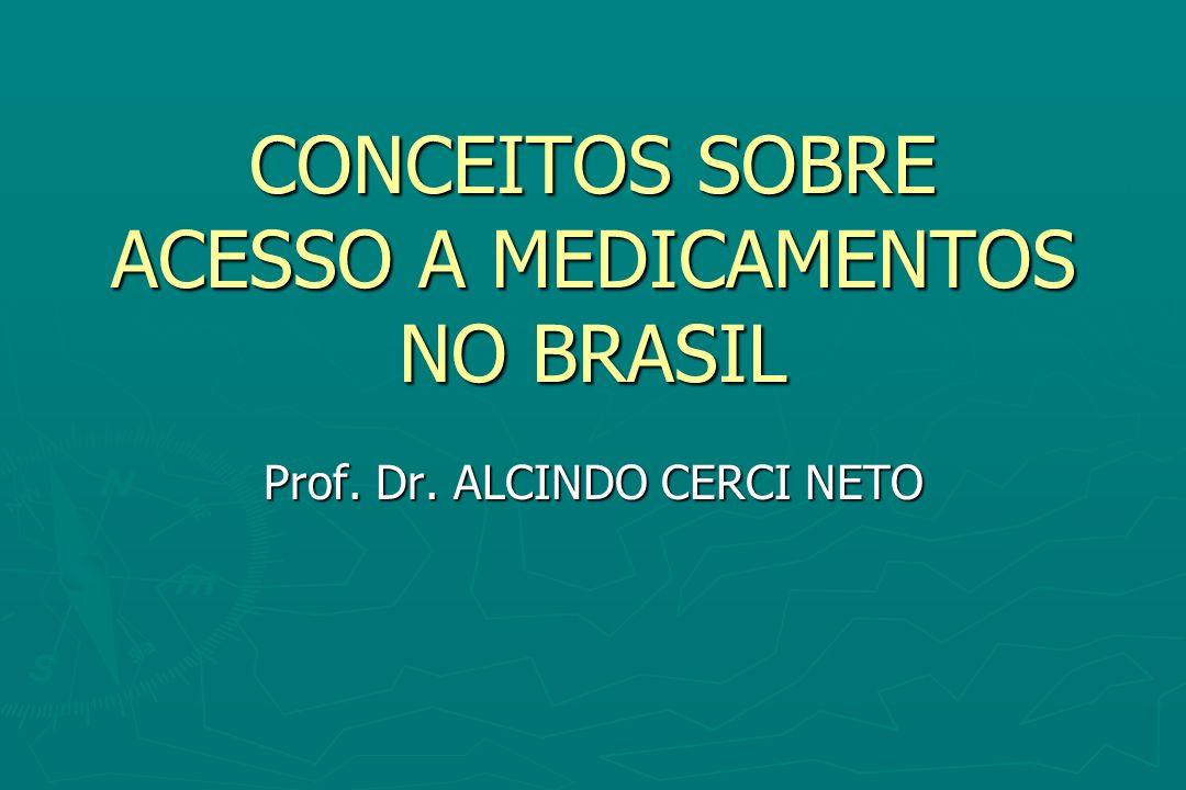 CONCEITOS SOBRE ACESSO A MEDICAMENTOS NO BRASIL Prof. Dr. ALCINDO CERCI NETO