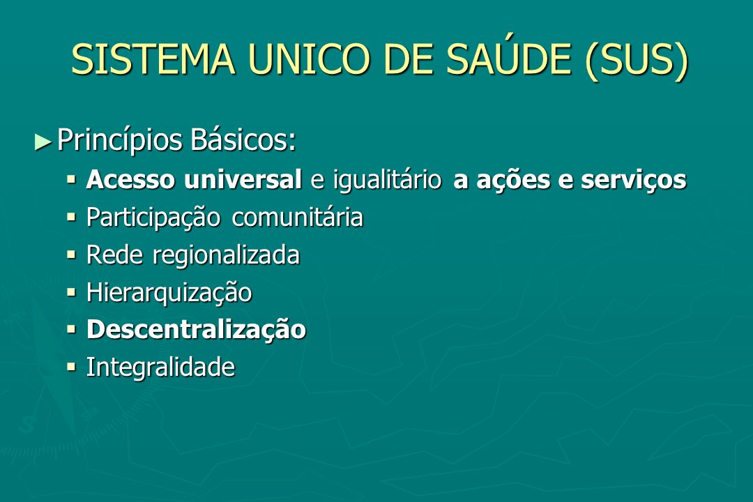 SISTEMA UNICO DE SAÚDE (SUS) Princípios Básicos: Princípios Básicos: Acesso universal e igualitário a ações e serviços Acesso universal e igualitário