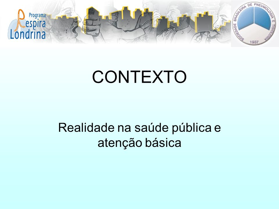 CONTEXTO Realidade na saúde pública e atenção básica