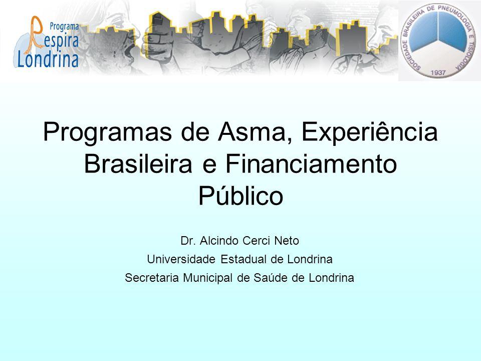 Programas de Asma, Experiência Brasileira e Financiamento Público Dr. Alcindo Cerci Neto Universidade Estadual de Londrina Secretaria Municipal de Saú