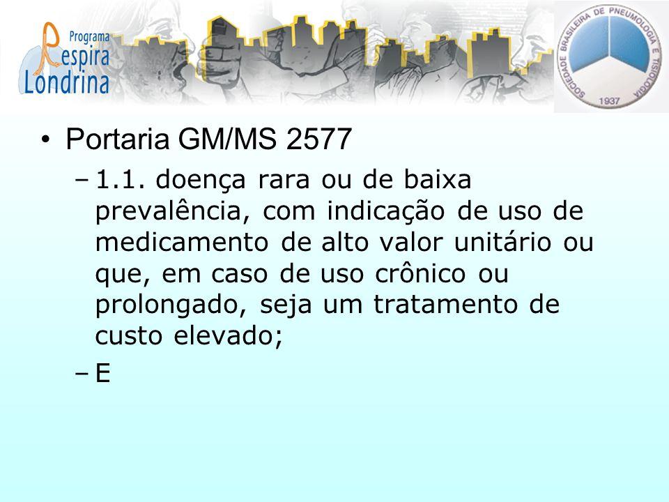 Portaria GM/MS 2577 –1.1. doença rara ou de baixa prevalência, com indicação de uso de medicamento de alto valor unitário ou que, em caso de uso crôni