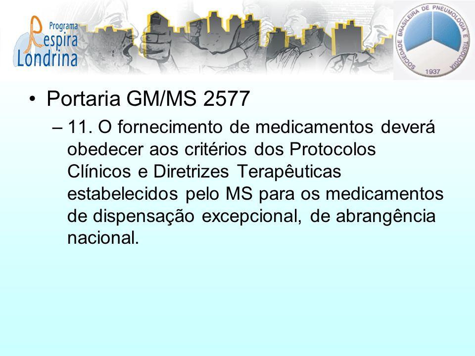 Portaria GM/MS 2577 –11. O fornecimento de medicamentos deverá obedecer aos critérios dos Protocolos Clínicos e Diretrizes Terapêuticas estabelecidos