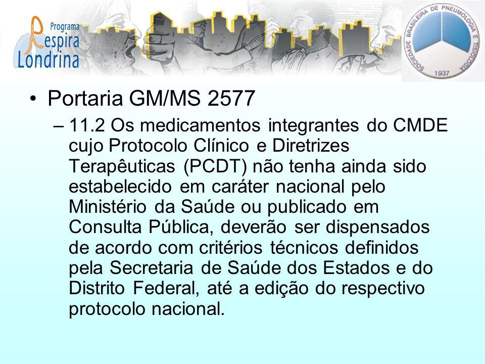 Portaria GM/MS 2577 –11.2 Os medicamentos integrantes do CMDE cujo Protocolo Clínico e Diretrizes Terapêuticas (PCDT) não tenha ainda sido estabelecid