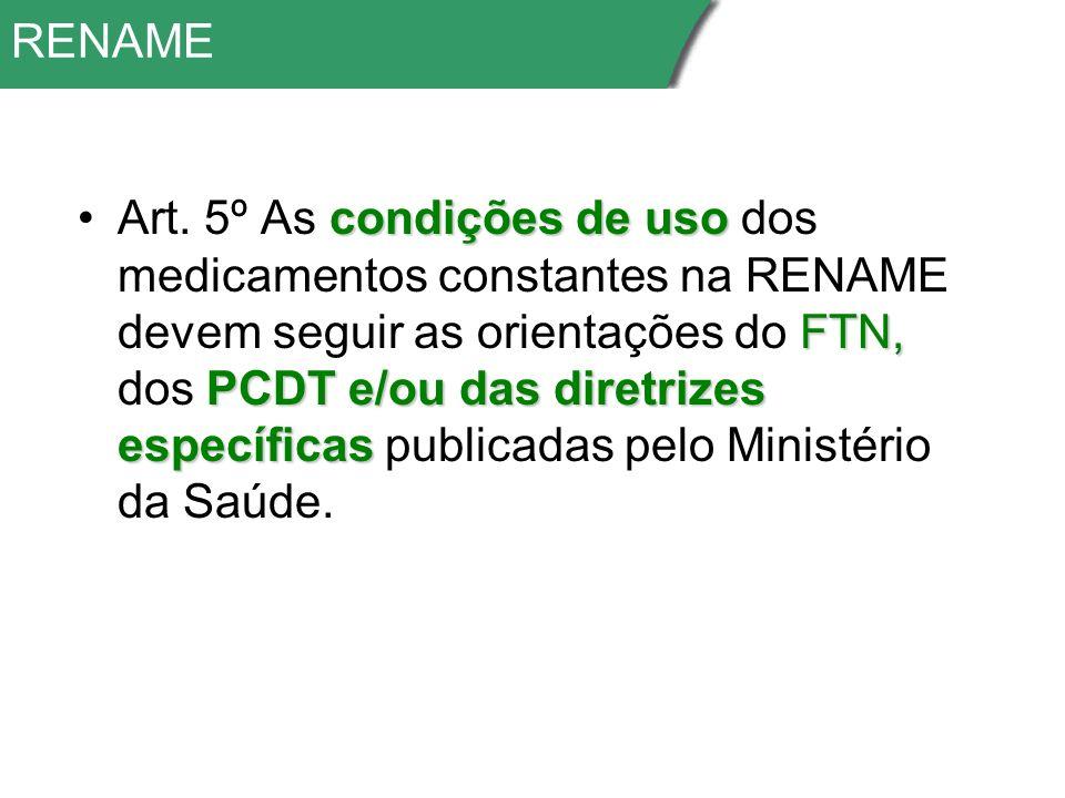 RENAME condições de uso FTN, PCDT e/ou das diretrizes específicasArt.