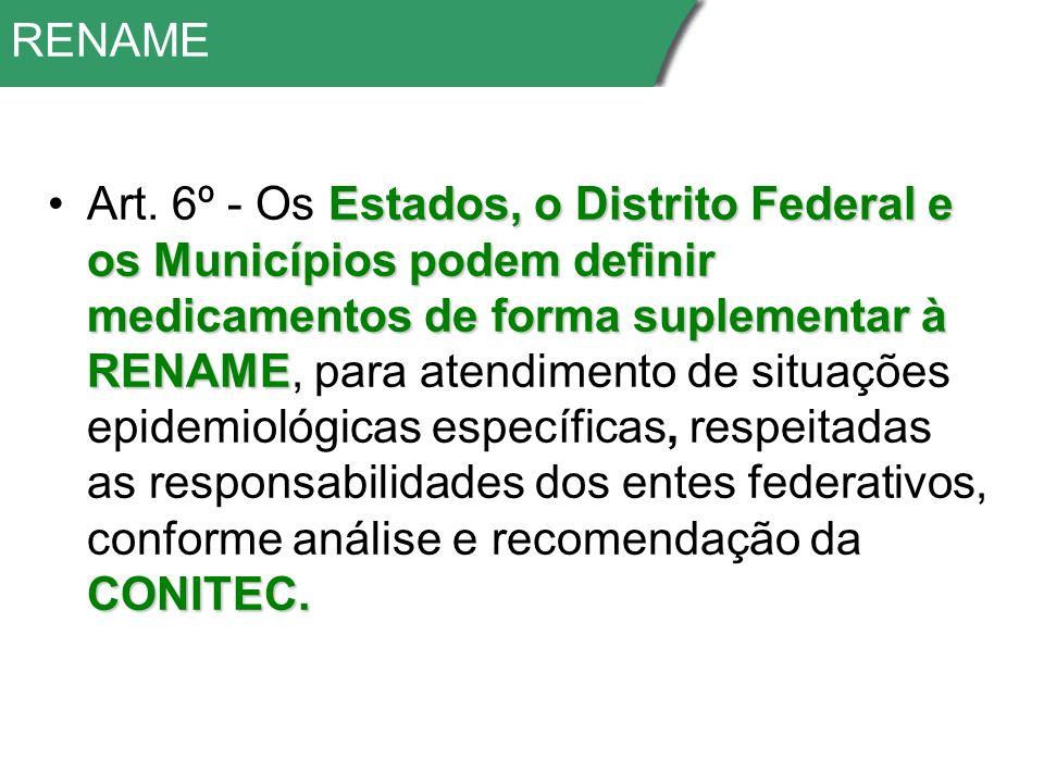 RENAME Estados, o Distrito Federal e os Municípios podem definir medicamentos de forma suplementar à RENAME CONITEC.Art.