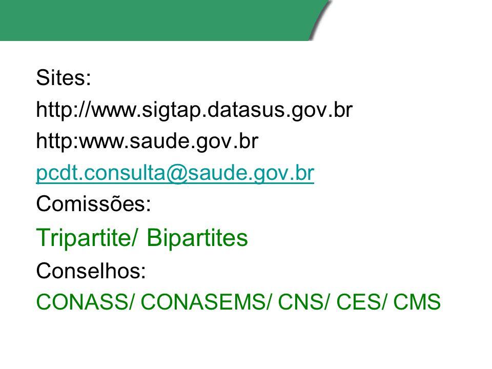 Sites: http://www.sigtap.datasus.gov.br http:www.saude.gov.br pcdt.consulta@saude.gov.br Comissões: Tripartite/ Bipartites Conselhos: CONASS/ CONASEMS/ CNS/ CES/ CMS