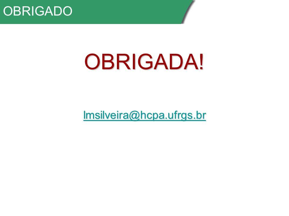 OBRIGADOOBRIGADA! lmsilveira@hcpa.ufrgs.br