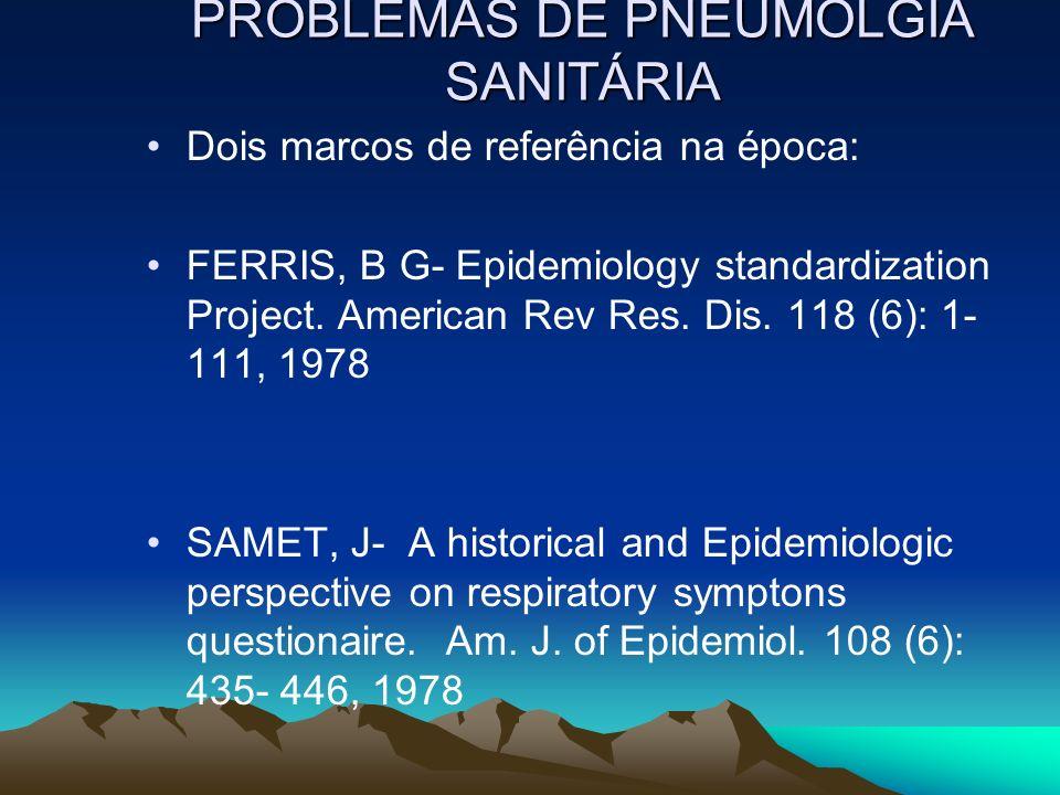 PROBLEMAS DE PNEUMOLGIA SANITÁRIA Dois marcos de referência na época: FERRIS, B G- Epidemiology standardization Project.