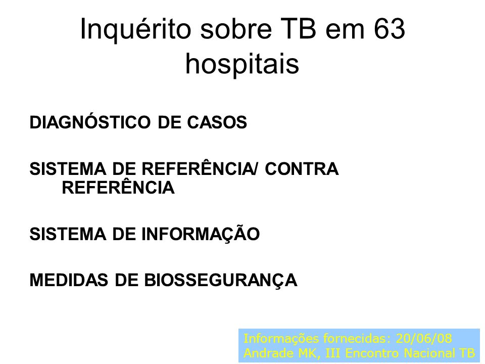 Inquérito sobre TB em 63 hospitais DIAGNÓSTICO DE CASOS SISTEMA DE REFERÊNCIA/ CONTRA REFERÊNCIA SISTEMA DE INFORMAÇÃO MEDIDAS DE BIOSSEGURANÇA Inform