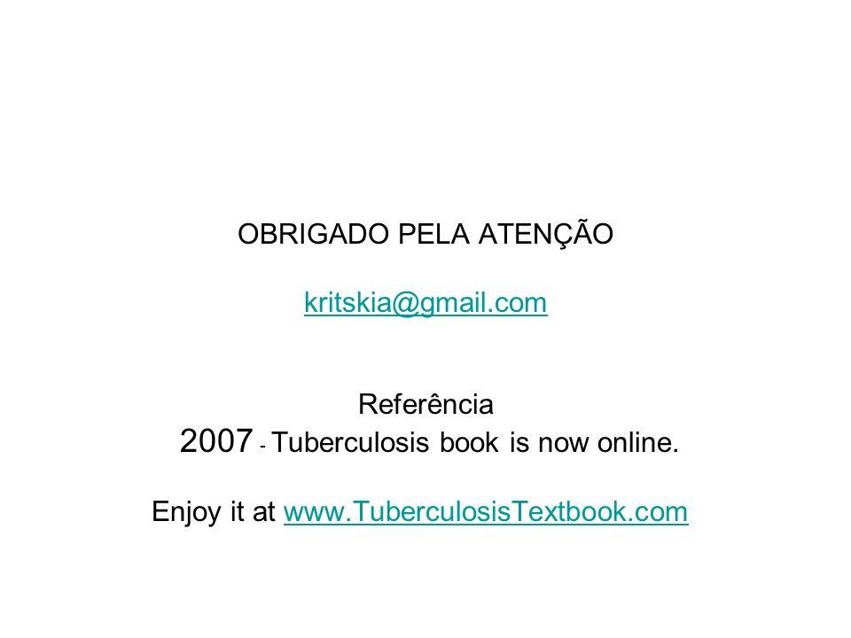 OBRIGADO PELA ATENÇÃO kritskia@gmail.com Referência 2007 - Tuberculosis book is now online. Enjoy it at www.TuberculosisTextbook.com www.TuberculosisT
