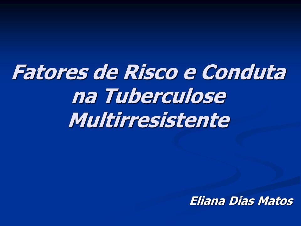 Fatores de Risco e Conduta na Tuberculose Multirresistente Eliana Dias Matos