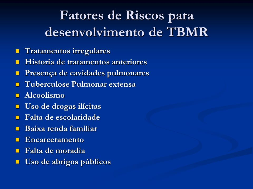 Fatores de Riscos para desenvolvimento de TBMR Tratamentos irregulares Tratamentos irregulares Historia de tratamentos anteriores Historia de tratamen
