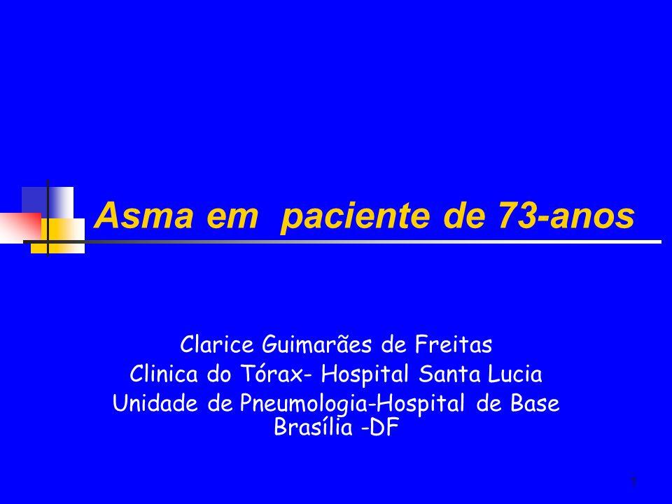 1 Asma em paciente de 73-anos Clarice Guimarães de Freitas Clinica do Tórax- Hospital Santa Lucia Unidade de Pneumologia-Hospital de Base Brasília -DF