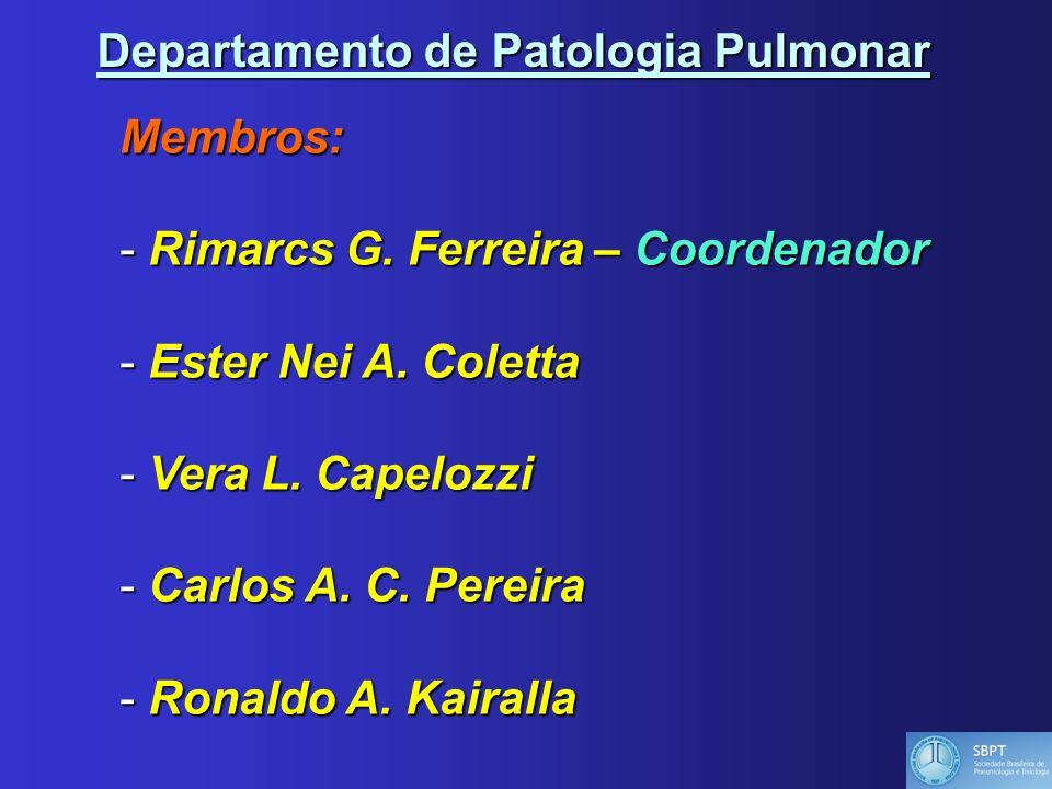 Departamento de Patologia Pulmonar Membros: - Rimarcs G. Ferreira – Coordenador - Ester Nei A. Coletta - Vera L. Capelozzi - Carlos A. C. Pereira - Ro