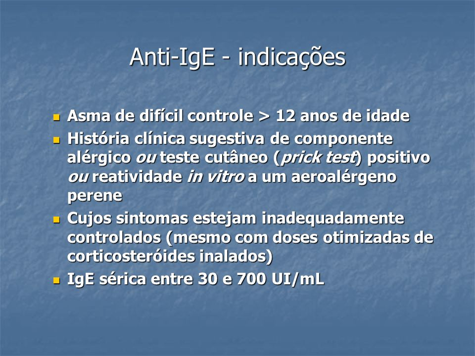 Anti-IgE - indicações Asma de difícil controle > 12 anos de idade Asma de difícil controle > 12 anos de idade História clínica sugestiva de componente
