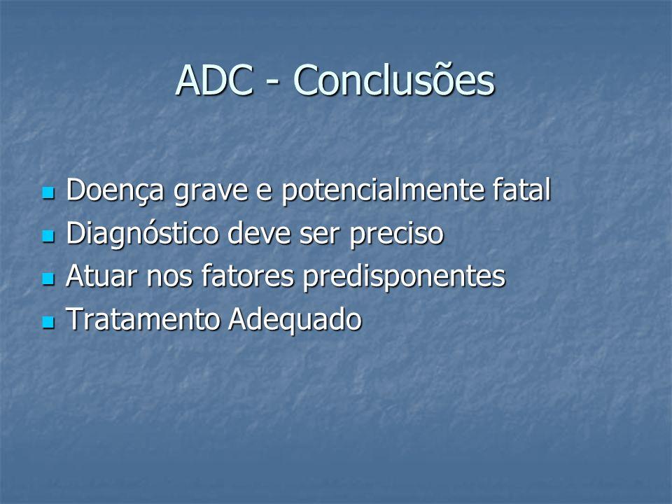 ADC - Conclusões Doença grave e potencialmente fatal Doença grave e potencialmente fatal Diagnóstico deve ser preciso Diagnóstico deve ser preciso Atu