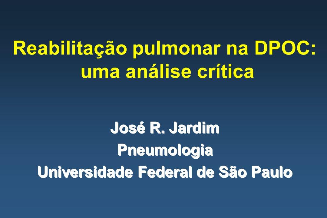 Reabilitação pulmonar na DPOC: uma análise crítica José R. Jardim Pneumologia Universidade Federal de São Paulo