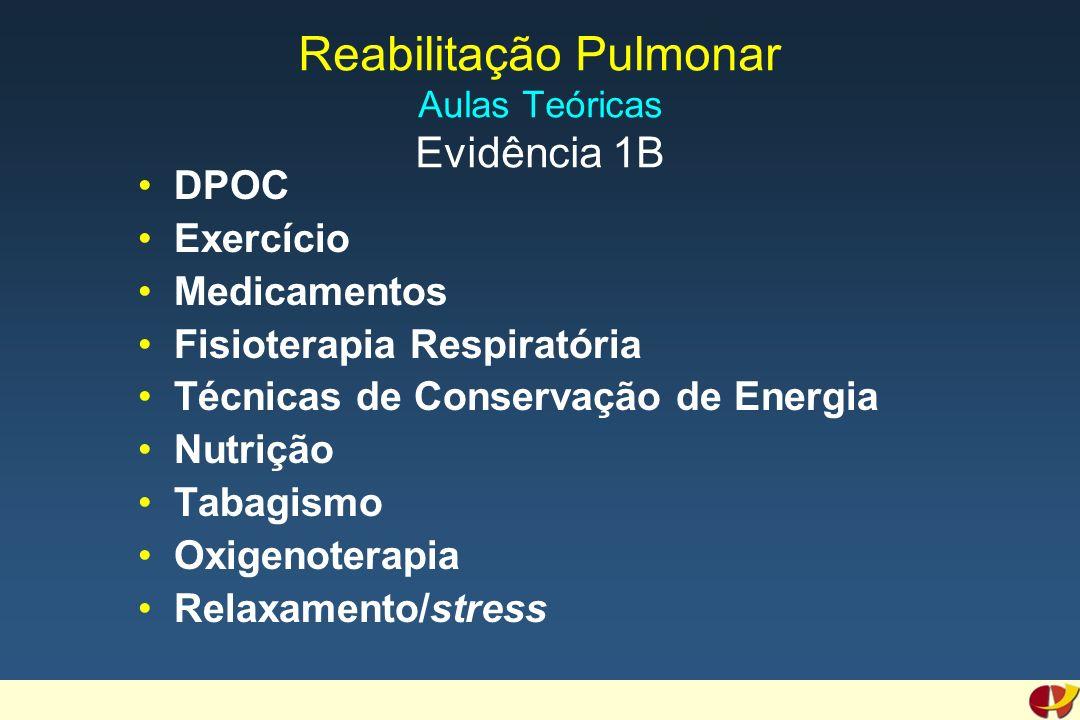 Reabilitação Pulmonar Aulas Teóricas Evidência 1B DPOC Exercício Medicamentos Fisioterapia Respiratória Técnicas de Conservação de Energia Nutrição Tabagismo Oxigenoterapia Relaxamento/stress