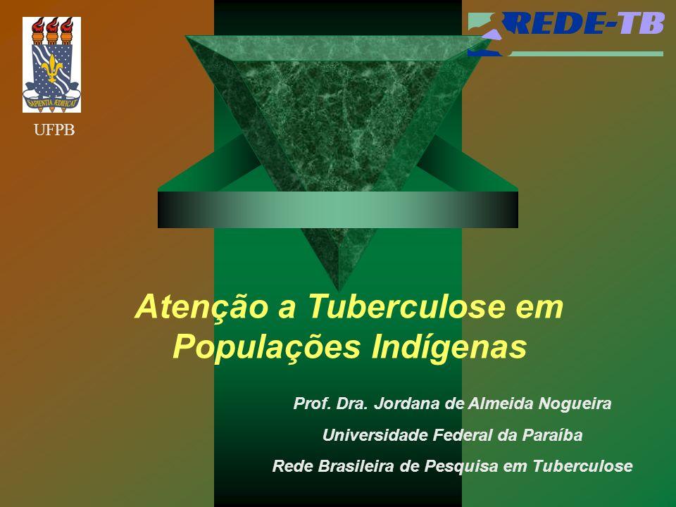 Prof. Dra. Jordana de Almeida Nogueira Universidade Federal da Paraíba Rede Brasileira de Pesquisa em Tuberculose Atenção a Tuberculose em Populações
