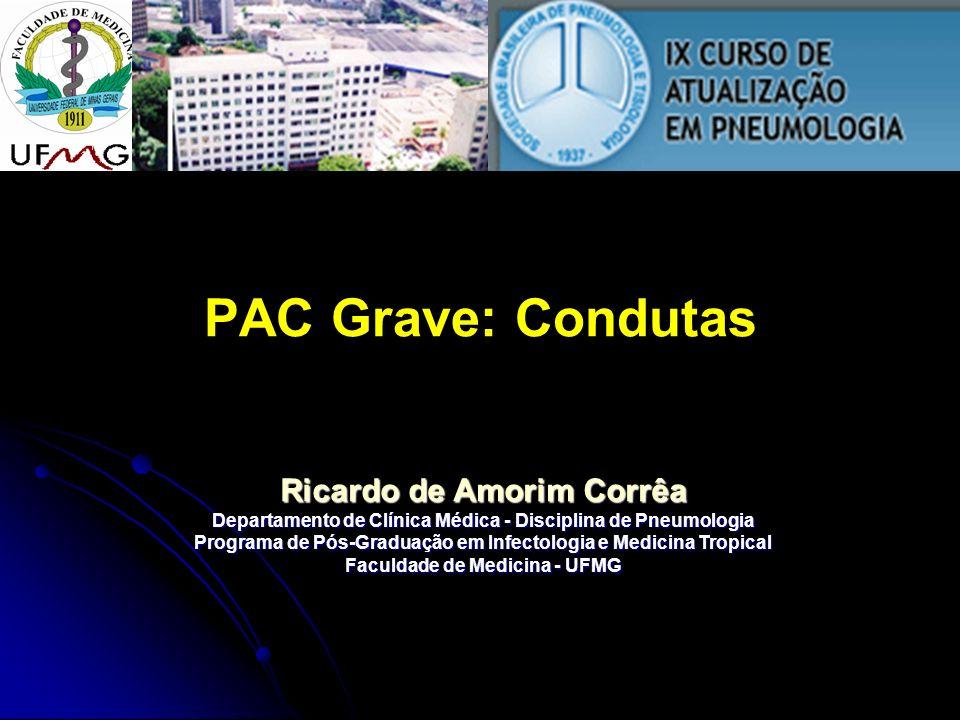 PAC Grave: Condutas Ricardo de Amorim Corrêa Departamento de Clínica Médica - Disciplina de Pneumologia Programa de Pós-Graduação em Infectologia e Me