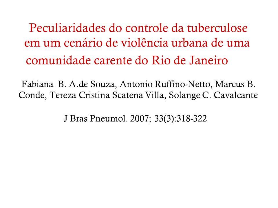Peculiaridades do controle da tuberculose em um cenário de violência urbana de uma comunidade carente do Rio de Janeiro Fabiana B. A.de Souza, Antonio