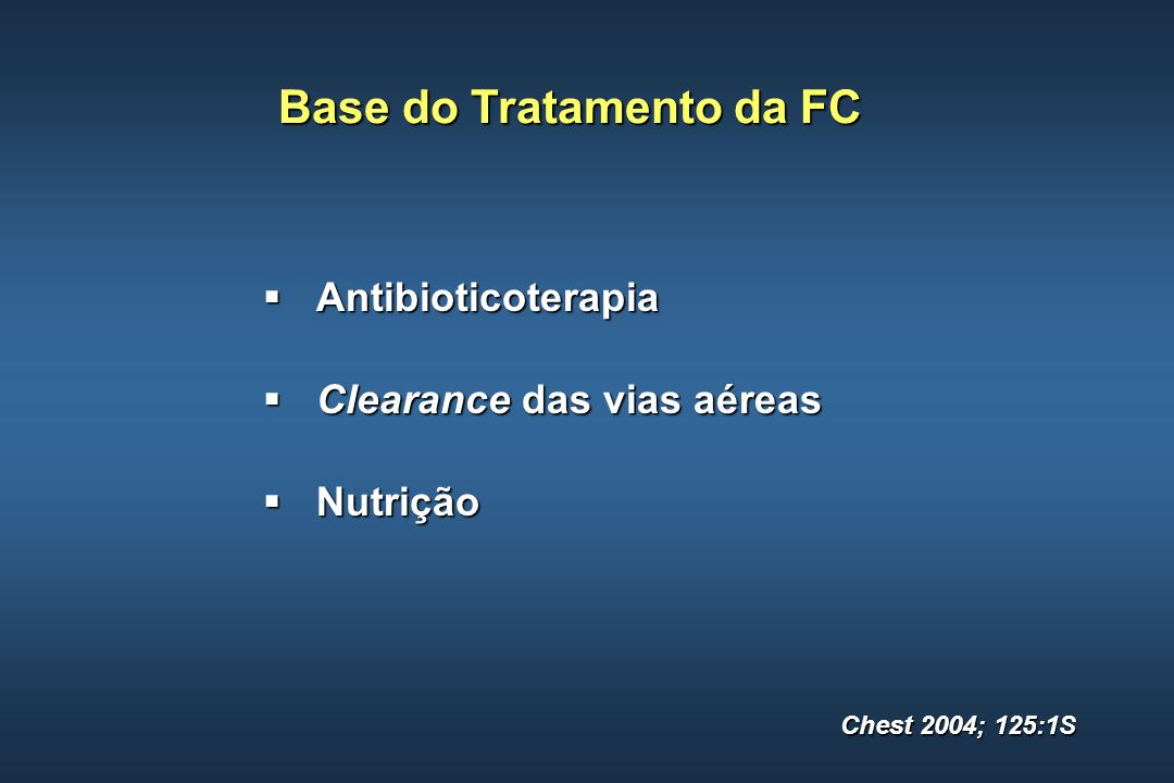 Base do Tratamento da FC Antibioticoterapia Antibioticoterapia Clearance das vias aéreas Clearance das vias aéreas Nutrição Nutrição Chest 2004; 125:1