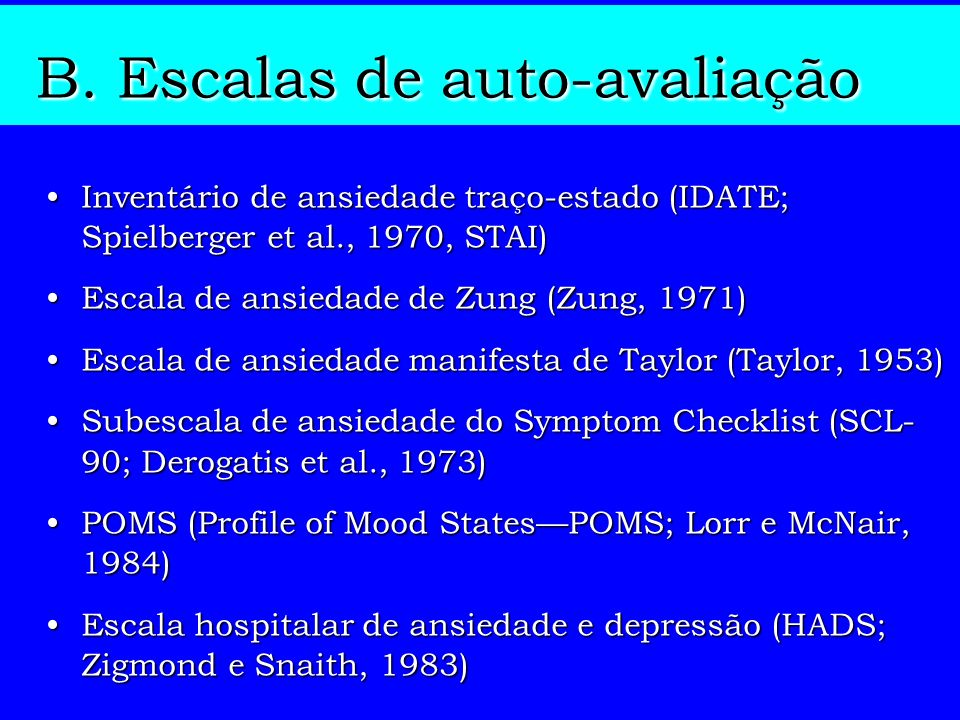 B. Escalas de auto-avaliação Inventário de ansiedade traço-estado (IDATE; Spielberger et al., 1970, STAI)Inventário de ansiedade traço-estado (IDATE;