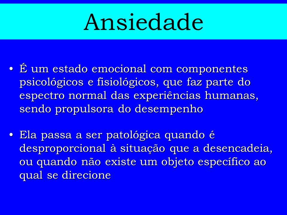 Ansiedade É um estado emocional com componentes psicológicos e fisiológicos, que faz parte do espectro normal das experiências humanas, sendo propulso