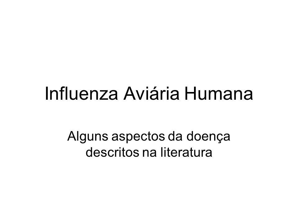 Influenza Aviária Humana Alguns aspectos da doença descritos na literatura