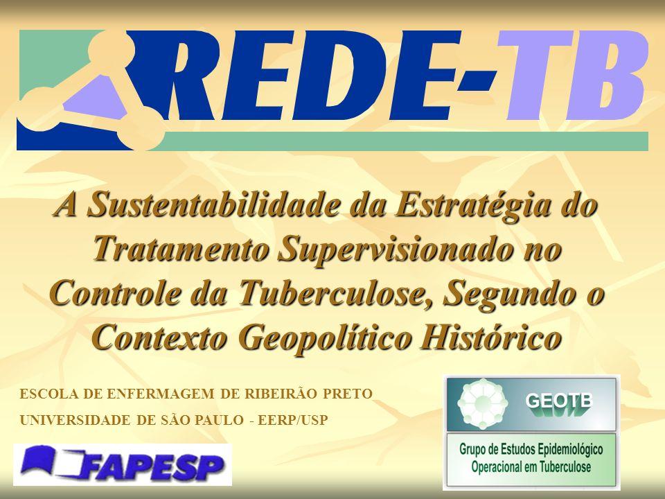 A Sustentabilidade da Estratégia do Tratamento Supervisionado no Controle da Tuberculose, Segundo o Contexto Geopolítico Histórico ESCOLA DE ENFERMAGEM DE RIBEIRÃO PRETO UNIVERSIDADE DE SÃO PAULO - EERP/USP
