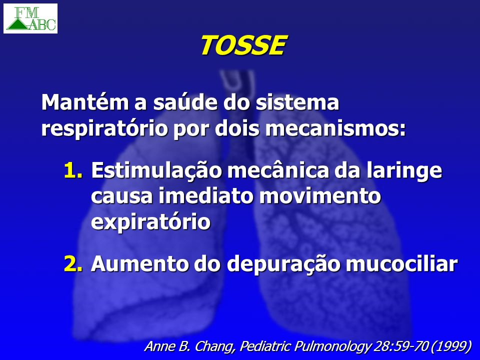 TOSSE Mantém a saúde do sistema respiratório por dois mecanismos: 1.Estimulação mecânica da laringe causa imediato movimento expiratório 2.Aumento do