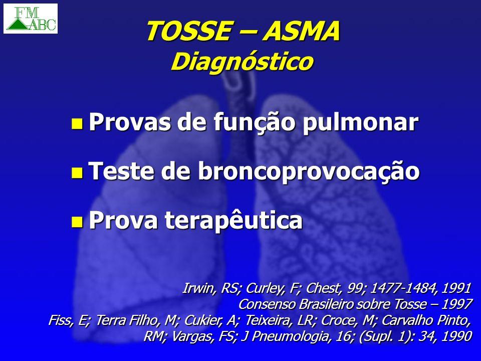 TOSSE – ASMA Diagnóstico Provas de função pulmonar Provas de função pulmonar Teste de broncoprovocação Teste de broncoprovocação Prova terapêutica Pro
