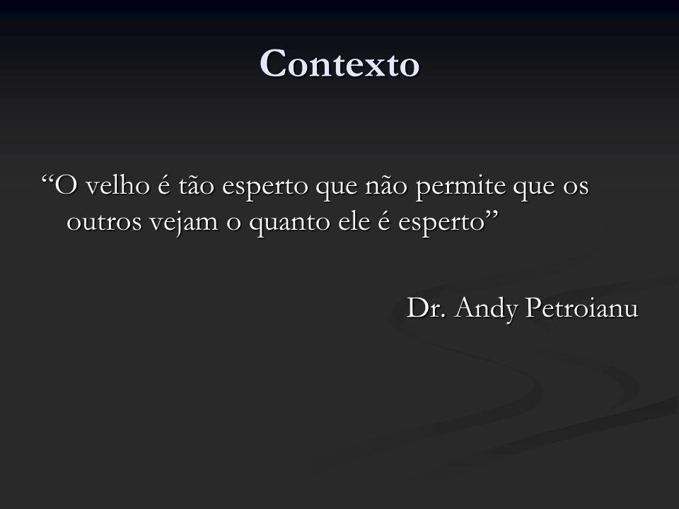 Contexto O velho é tão esperto que não permite que os outros vejam o quanto ele é esperto Dr. Andy Petroianu