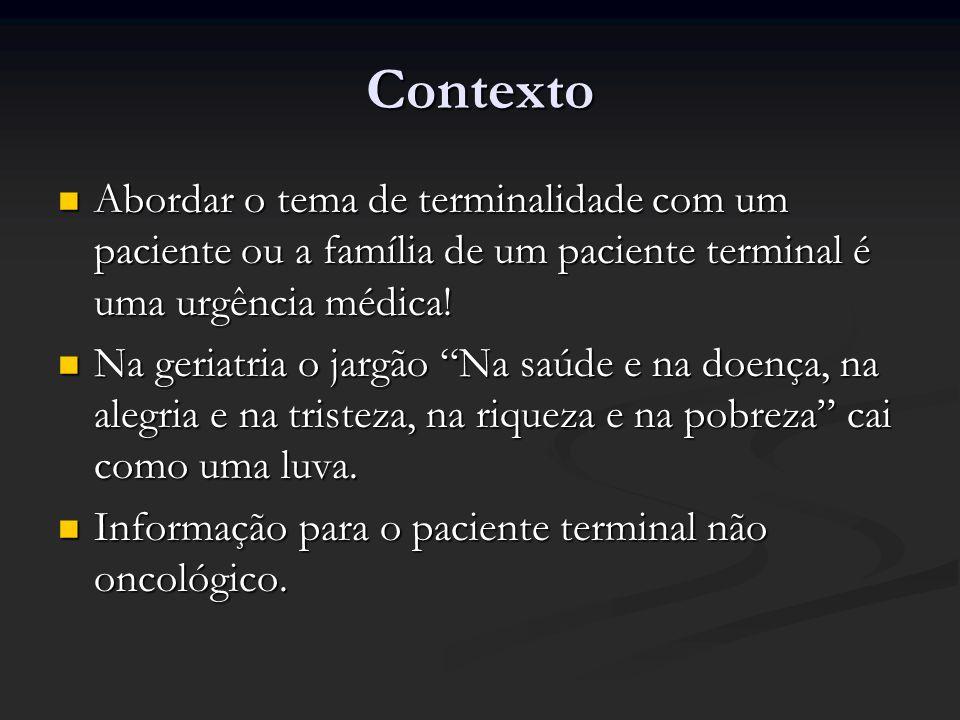 Contexto Abordar o tema de terminalidade com um paciente ou a família de um paciente terminal é uma urgência médica! Abordar o tema de terminalidade c