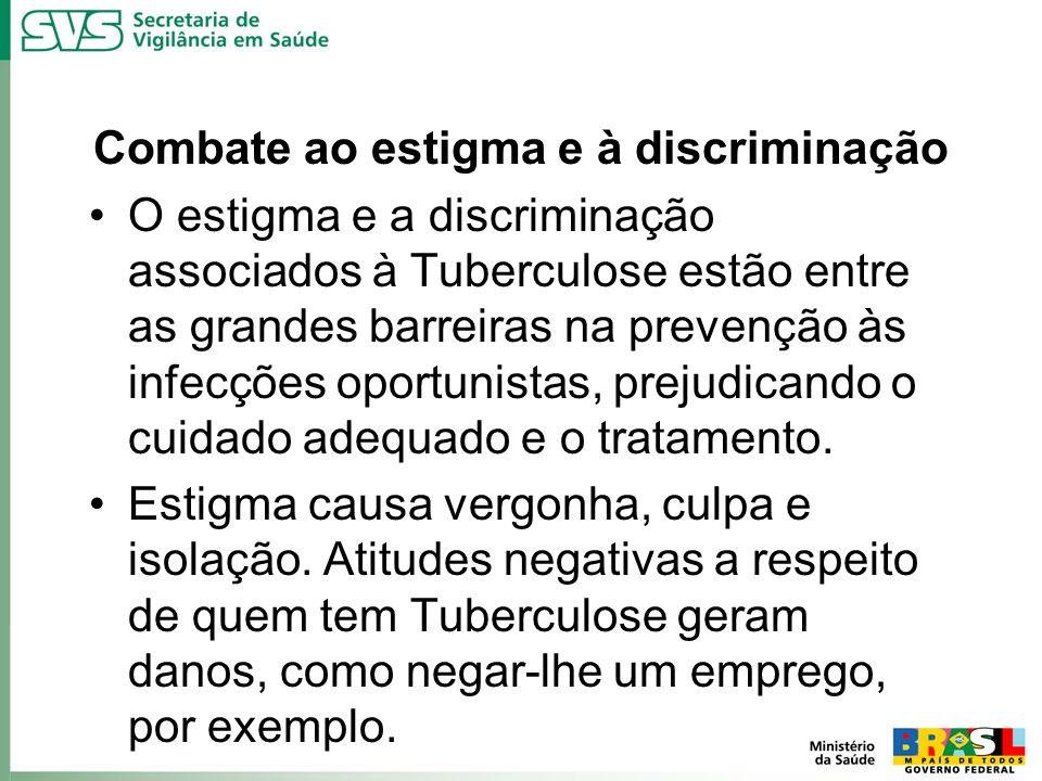 Combate ao estigma e à discriminação O estigma e a discriminação associados à Tuberculose estão entre as grandes barreiras na prevenção às infecções o