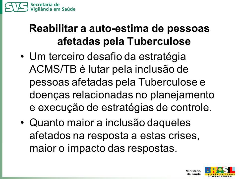 Reabilitar a auto-estima de pessoas afetadas pela Tuberculose Um terceiro desafio da estratégia ACMS/TB é lutar pela inclusão de pessoas afetadas pela