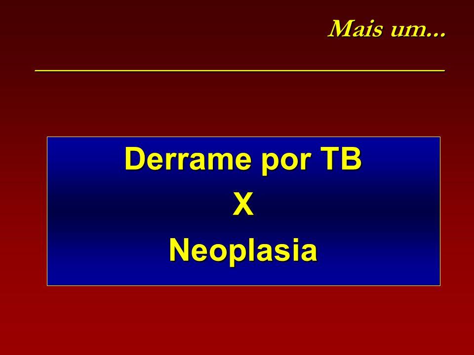 Mais um... _______________________________ Derrame por TB XNeoplasia