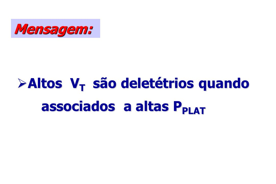 Mensagem: Altos V T são deletétrios quando Altos V T são deletétrios quando associados a altas P PLAT