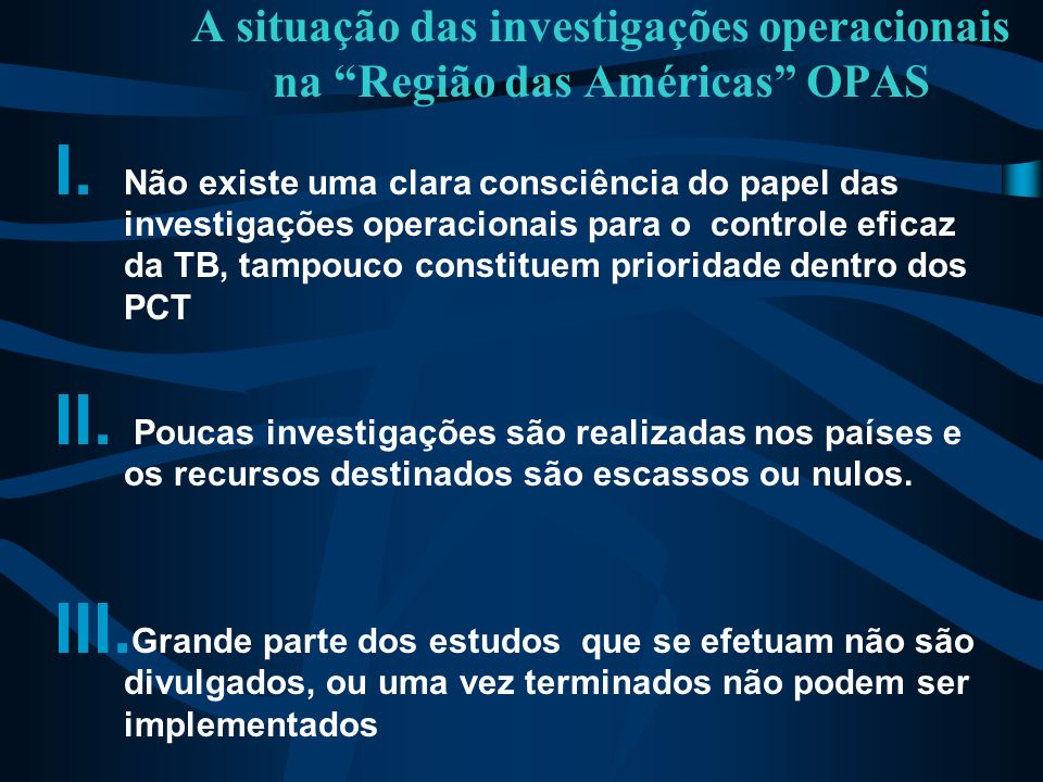 A situação das investigações operacionais na Região das Américas OPAS I. Não existe uma clara consciência do papel das investigações operacionais para
