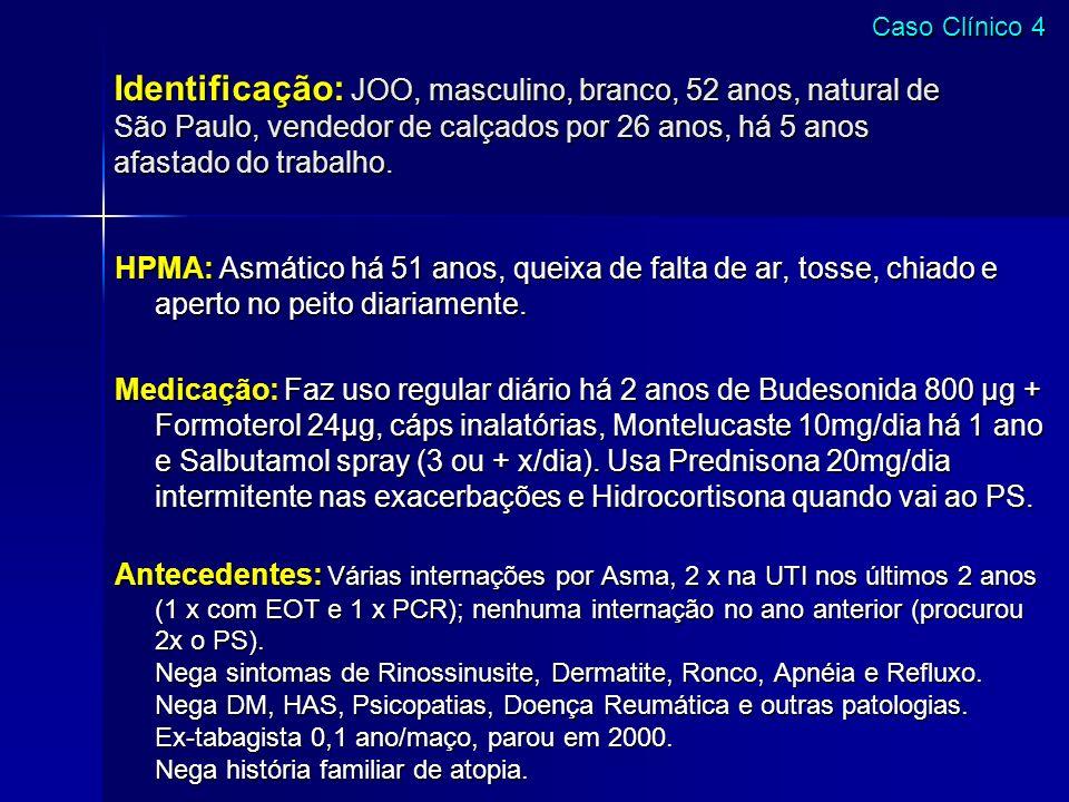 Identificação: JOO, masculino, branco, 52 anos, natural de São Paulo, vendedor de calçados por 26 anos, há 5 anos afastado do trabalho. HPMA: Asmático