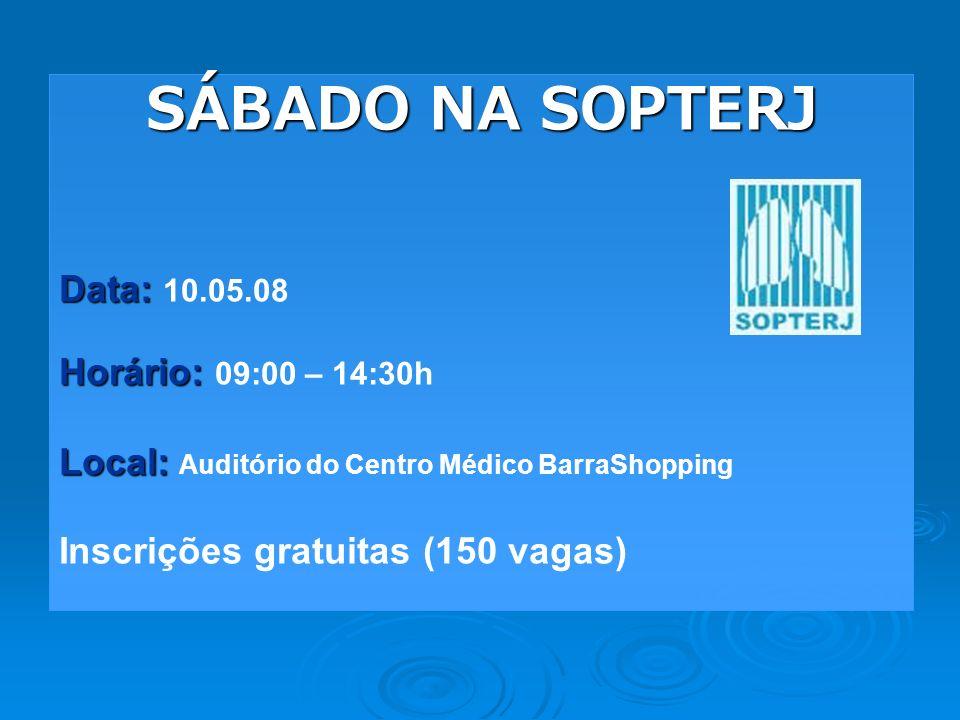 SÁBADO NA SOPTERJ Data: Data: 10.05.08 Horário: Horário: 09:00 – 14:30h Local: Local: Auditório do Centro Médico BarraShopping Inscrições gratuitas (1
