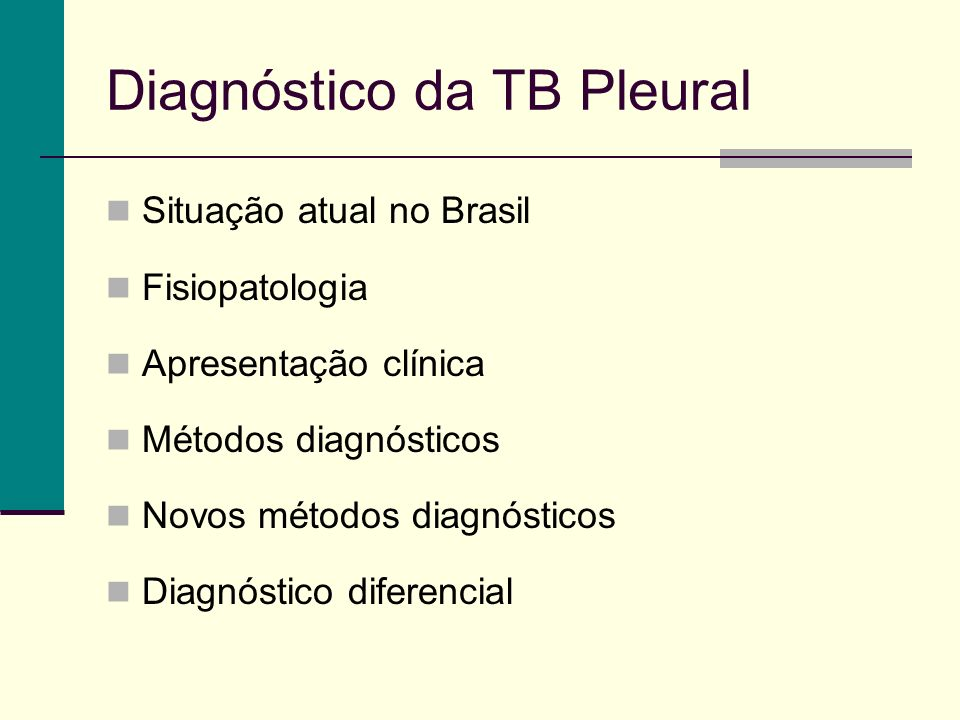 Diagnóstico da TB Pleural Situação atual no Brasil Fisiopatologia Apresentação clínica Métodos diagnósticos Novos métodos diagnósticos Diagnóstico diferencial