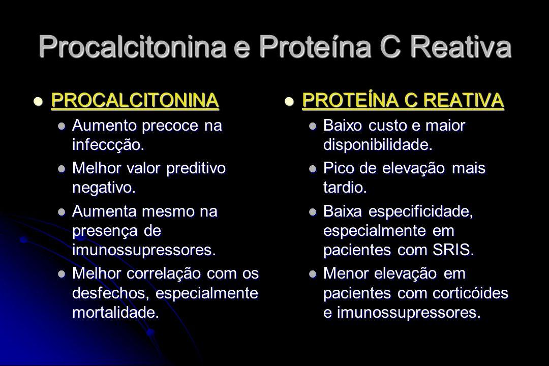 Procalcitonina e Proteína C Reativa PROCALCITONINA PROCALCITONINA Aumento precoce na infeccção. Aumento precoce na infeccção. Melhor valor preditivo n