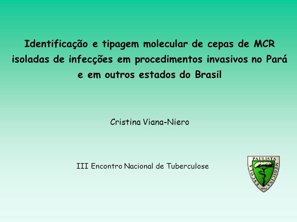 III Encontro Nacional de Tuberculose Identificação e tipagem molecular de cepas de MCR isoladas de infecções em procedimentos invasivos no Pará e em o