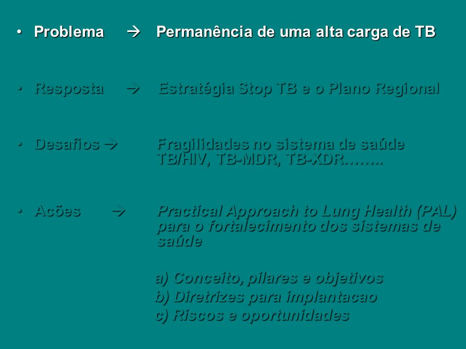 Metas de impacto (ODMs, Parceria Stop TB) Deter e reverter a incidência até 2015 (ODM 6) Deter e reverter a incidência até 2015 (ODM 6) Reduzir pela metade os casos e as mortes até 2015 em relacão a linha de base de 1990 Reduzir pela metade os casos e as mortes até 2015 em relacão a linha de base de 1990 Metas de resultado, DOTS (WHA*, Parceria Stop TB) Detectar 70% dos casos novos BK+ Detectar 70% dos casos novos BK+ Tratar com sucesso 85% dos casos novos BK+ detectados Tratar com sucesso 85% dos casos novos BK+ detectados * World Health Assembly Metas