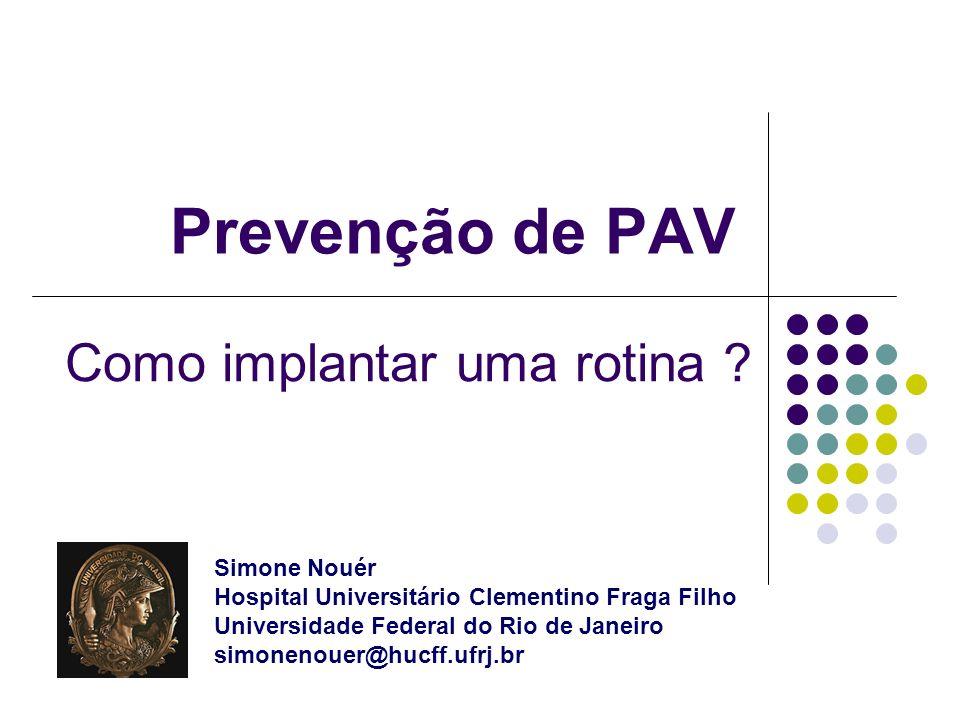 Prevenção de PAV Como implantar uma rotina ? Simone Nouér Hospital Universitário Clementino Fraga Filho Universidade Federal do Rio de Janeiro simonen