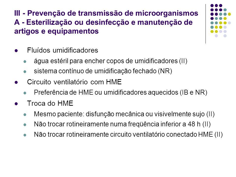 III - Prevenção de transmissão de microorganismos A - Esterilização ou desinfecção e manutenção de artigos e equipamentos Fluídos umidificadores água