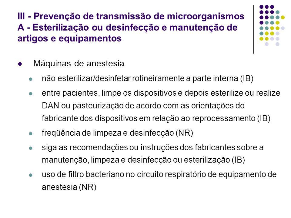 III - Prevenção de transmissão de microorganismos A - Esterilização ou desinfecção e manutenção de artigos e equipamentos Máquinas de anestesia não es