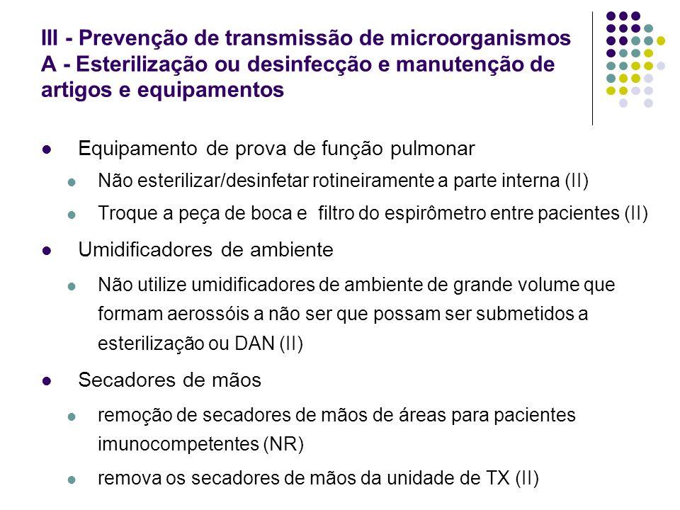 III - Prevenção de transmissão de microorganismos A - Esterilização ou desinfecção e manutenção de artigos e equipamentos Equipamento de prova de funç
